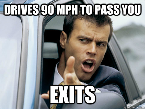 Drives 90 MPH to pass you Exits - Drives 90 MPH to pass you Exits  Asshole driver