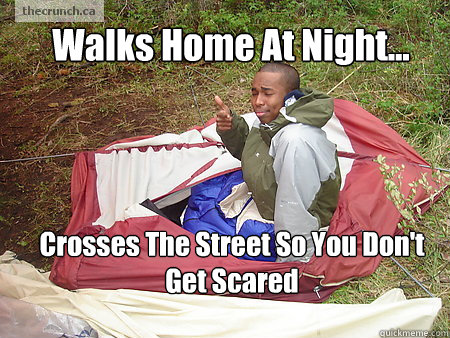 Walks Home At Night... Crosses The Street So You Don't Get Scared - Walks Home At Night... Crosses The Street So You Don't Get Scared  Good Guy Black Guy