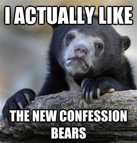 I ACTUALLY LIKE THE NEW CONFESSION BEARS - I ACTUALLY LIKE THE NEW CONFESSION BEARS  Confession Bear