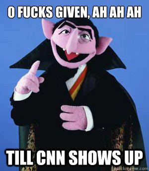 0 Fucks given, ah ah ah Till CNN Shows up