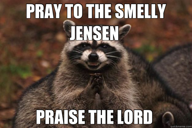 PRAY TO THE SMELLY JENSEN  PRAISE THE LORD  - PRAY TO THE SMELLY JENSEN  PRAISE THE LORD   Evil Plotting Raccoon