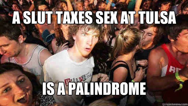 a slut taxes sex at tulsa is a palindrome - a slut taxes sex at tulsa is a palindrome  Misc