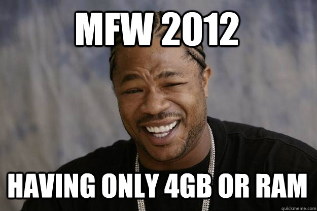 978e1e4f526a656a911ad0062da45a6135dbeb493b68e38a3f7fc7fca098cdb3 mfw 2012 having only 4gb or ram xzibit meme quickmeme