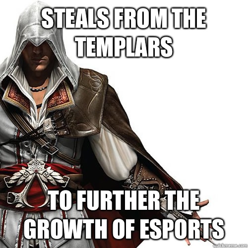 Steals from the Templars To further the growth of eSports