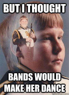 But I thought  Bands would make her dance