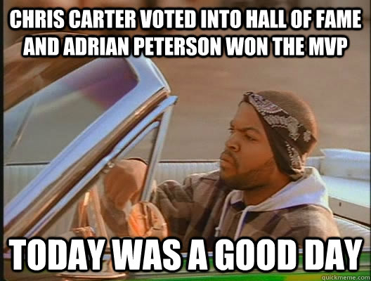 Chris Carter voted into Hall of Fame and Adrian Peterson won the MVP Today was a good day - Chris Carter voted into Hall of Fame and Adrian Peterson won the MVP Today was a good day  today was a good day