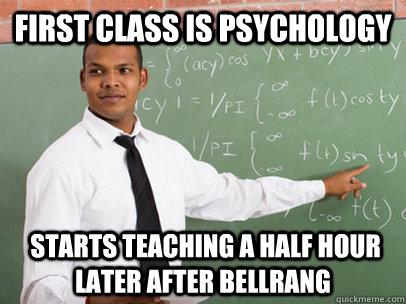 First Class is Psychology  starts teaching a half hour  later after bellrang - First Class is Psychology  starts teaching a half hour  later after bellrang  Good Guy Teacher