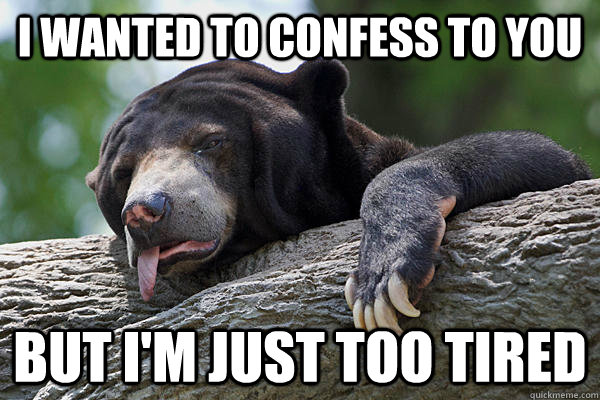 I wanted to confess to you but I'm just too tired - I wanted to confess to you but I'm just too tired  Exhausted Confession Bear