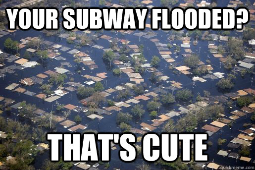 Your subway flooded? That's Cute - Your subway flooded? That's Cute  Southerners opinion of Sandy