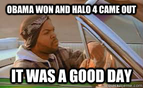 Obama Won and Halo 4 Came Out It was a good day - Obama Won and Halo 4 Came Out It was a good day  A good day