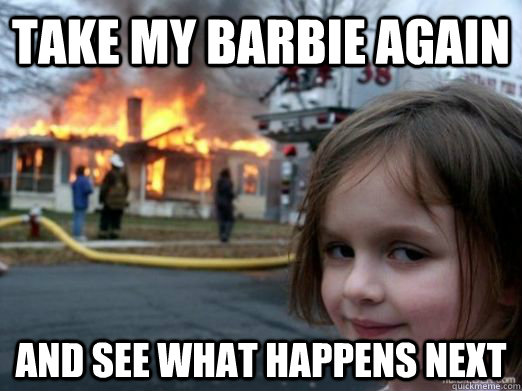 Take my barbie again and see what happens next