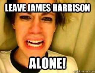 leave James Harrison alone! - leave James Harrison alone!  leave britney alone