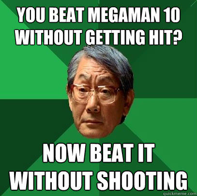 You beat Megaman 10 without getting hit? Now beat it without shooting - You beat Megaman 10 without getting hit? Now beat it without shooting  High Expectations Asian Father