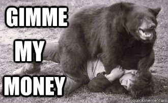 GIMME MY MONEY - GIMME MY MONEY  bear-attack