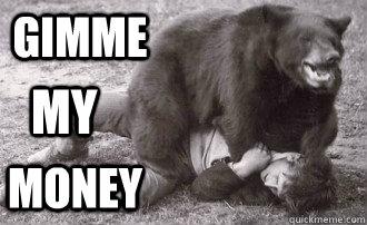 GIMME MY MONEY - GIMME MY MONEY  bear-attack