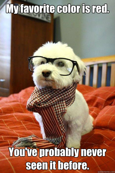 My favorite color is red. You've probably never seen it before.  Hipster Dog