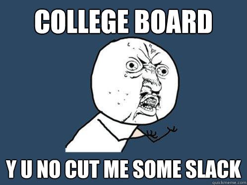 824e424a5 college board y u no cut me some slack - Y U No - quickmeme