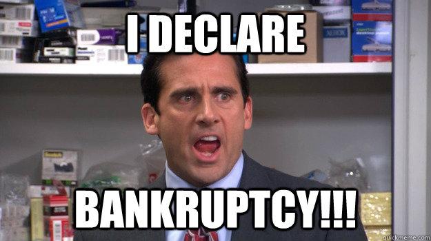 I Declare  Bankruptcy!!!
