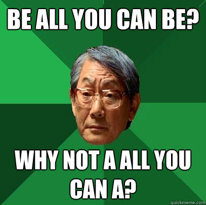 be all you can be? why not a all you can a? - be all you can be? why not a all you can a?  High Expectations Asian Father
