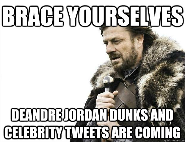 Brace yourselves DeAndre Jordan dunks and celebrity tweets are coming - Brace yourselves DeAndre Jordan dunks and celebrity tweets are coming  BRACEYOSELVES