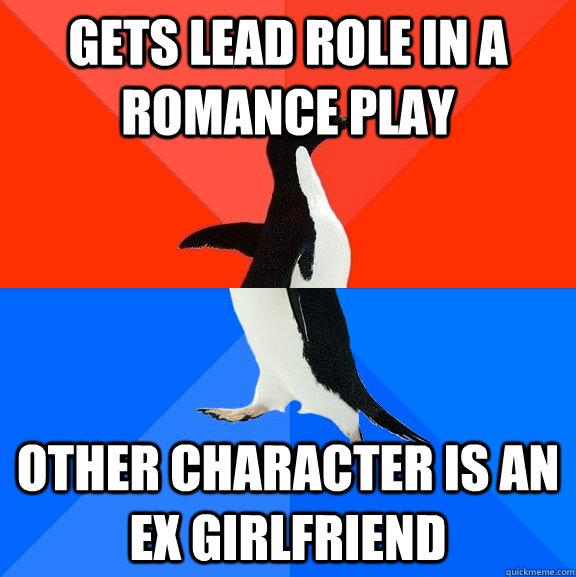 Gets lead role in a romance play Other character is an ex girlfriend - Gets lead role in a romance play Other character is an ex girlfriend  Socially Awesome Awkward Penguin