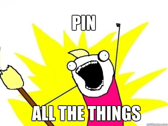 PIN ALL the things - PIN ALL the things  X All The Things