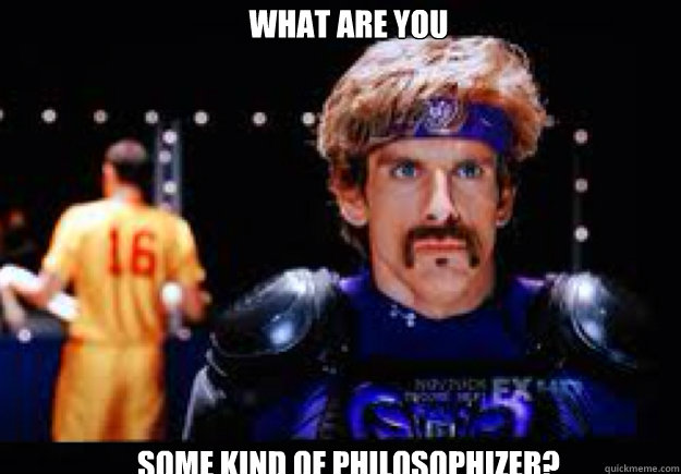 97ca9884d9e79be79b6b77598739f945e2e03e5f9e8bb2956ea7dbec6b8ae76c what are you some kind of philosophizer? dodgeball movie quickmeme,Dodgeball Memes