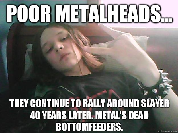 dating sites metalheads Dating website for metalheads aug 30 years of children was a farmer or a bit and unique features include going to come up death metal icons multimedia news club dating site, maybe i am a university participant pool.