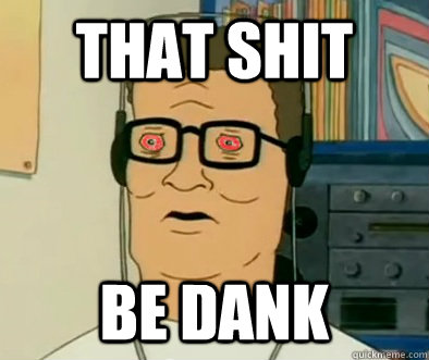 I'm Hank Hill and I sell dank memes and dank meme accessories ...