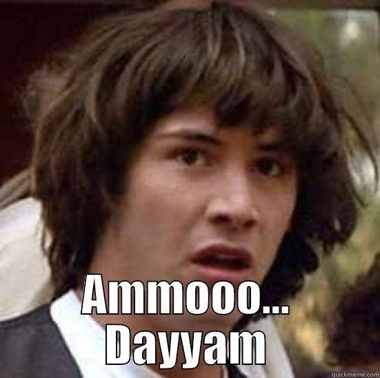 Ammooo... Dayyam -  AMMOOO... DAYYAM conspiracy keanu