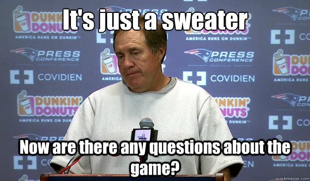 It's just a sweater Now are there any questions about the game? - It's just a sweater Now are there any questions about the game?  Misc