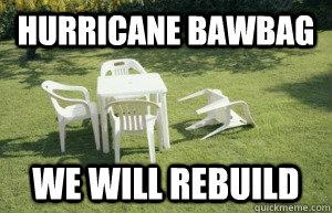 Hurricane bawbag we will rebuild - Hurricane bawbag we will rebuild  Hurricane Irene