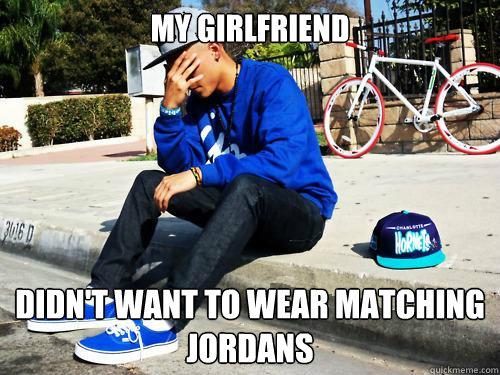 my girlfriend didn't want to wear matching jordans