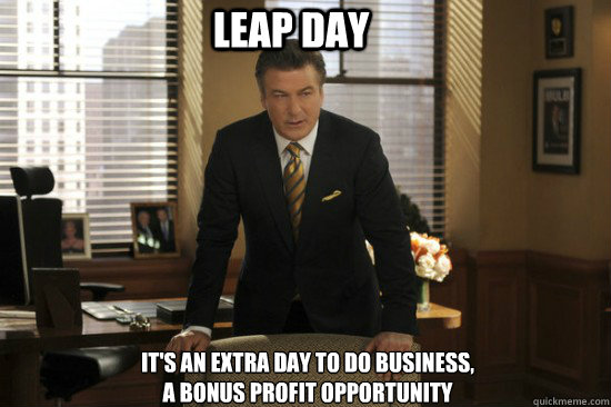 Leap Day It's an extra day to do business,  a bonus profit opportunity - Leap Day It's an extra day to do business,  a bonus profit opportunity  Leap Day