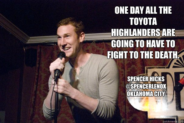 One day all the Toyota Highlanders are going to have to fight to the death.  Spencer Hicks @SpencerLenox Oklahoma City  Toyota Highlander