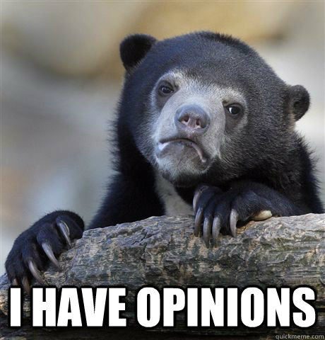 I have opinions -  I have opinions  Confession Bear