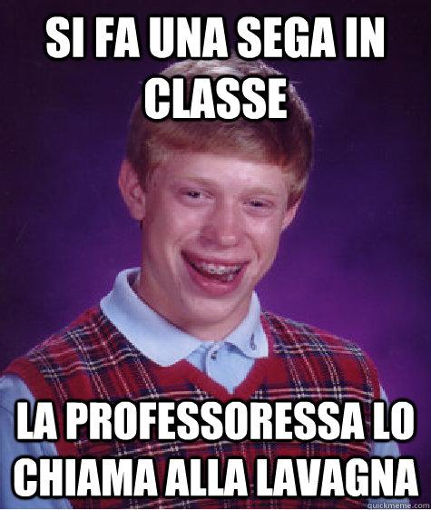 si fa una sega in classe la professoressa lo chiama alla lavagna  - si fa una sega in classe la professoressa lo chiama alla lavagna   Bad Luck Brian