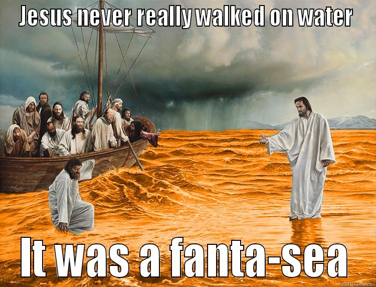 Jesus Fanta Sea - JESUS NEVER REALLY WALKED ON WATER IT WAS A FANTA-SEA Misc