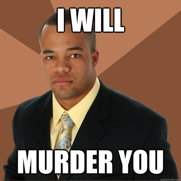 I Will  Murder you - I Will  Murder you  Successful Black Man