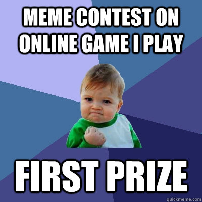 Meme contest on online game I play First prize - Meme contest on online game I play First prize  Success Kid