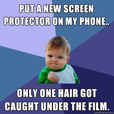 Put a new screen protector on my phone.. Only one hair got caught under the film. - Put a new screen protector on my phone.. Only one hair got caught under the film.  Success Kid