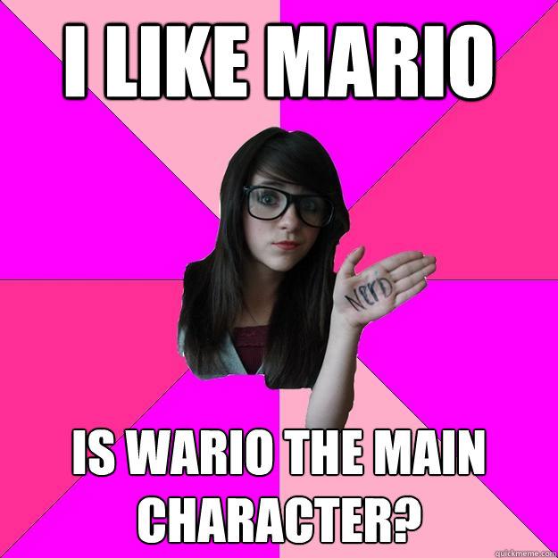 I like mario Is wario the main character?  Idiot Nerd Girl