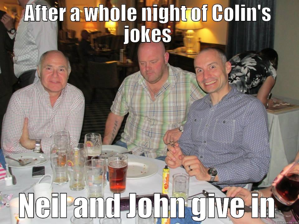 AFTER A WHOLE NIGHT OF COLIN'S JOKES NEIL AND JOHN GIVE IN Misc