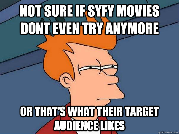 Not sure if SyFy movies dont even try anymore or that's what their target audience likes - Not sure if SyFy movies dont even try anymore or that's what their target audience likes  Futurama Fry