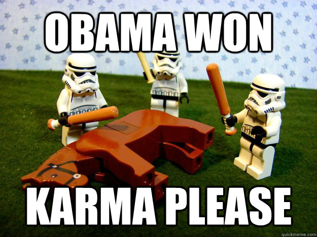 Obama won Karma please