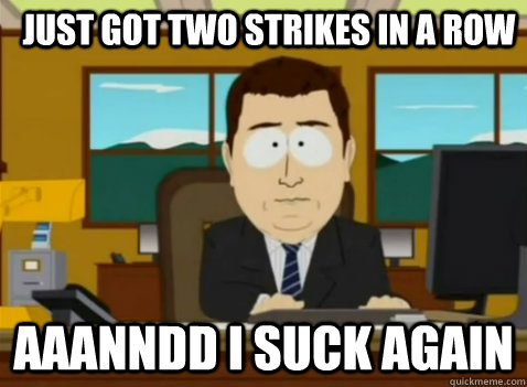 Just got two strikes in a row aaanndd i suck again - Just got two strikes in a row aaanndd i suck again  South Park Banker