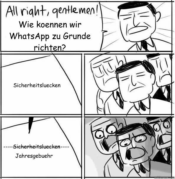 Wie koennen wir WhatsApp zu Grunde richten?  Sicherheitsluecken  Sicherheitsluecken ------------------------------ Jahresgebuehr