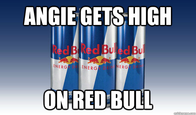 Angie gets high On Red Bull - Angie gets high On Red Bull  Good Guy Redbull