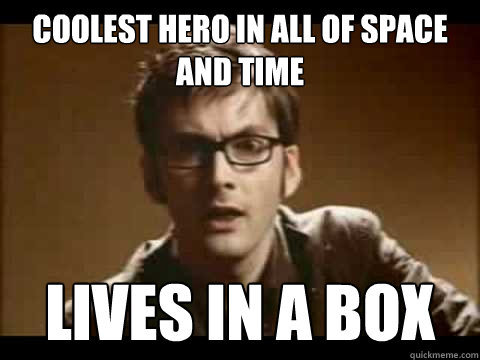 coolest hero in all of space and time lives in a box