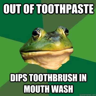 Out of toothpaste Dips toothbrush in mouth wash - Out of toothpaste Dips toothbrush in mouth wash  Foul Bachelor Frog